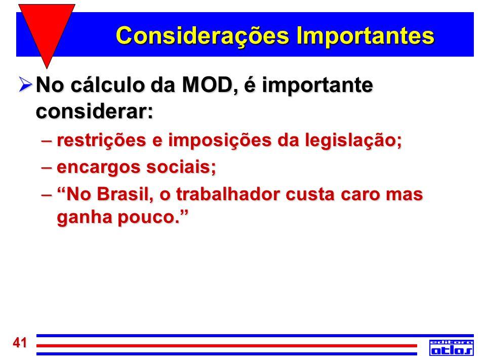 41 Considerações Importantes No cálculo da MOD, é importante considerar: No cálculo da MOD, é importante considerar: –restrições e imposições da legis