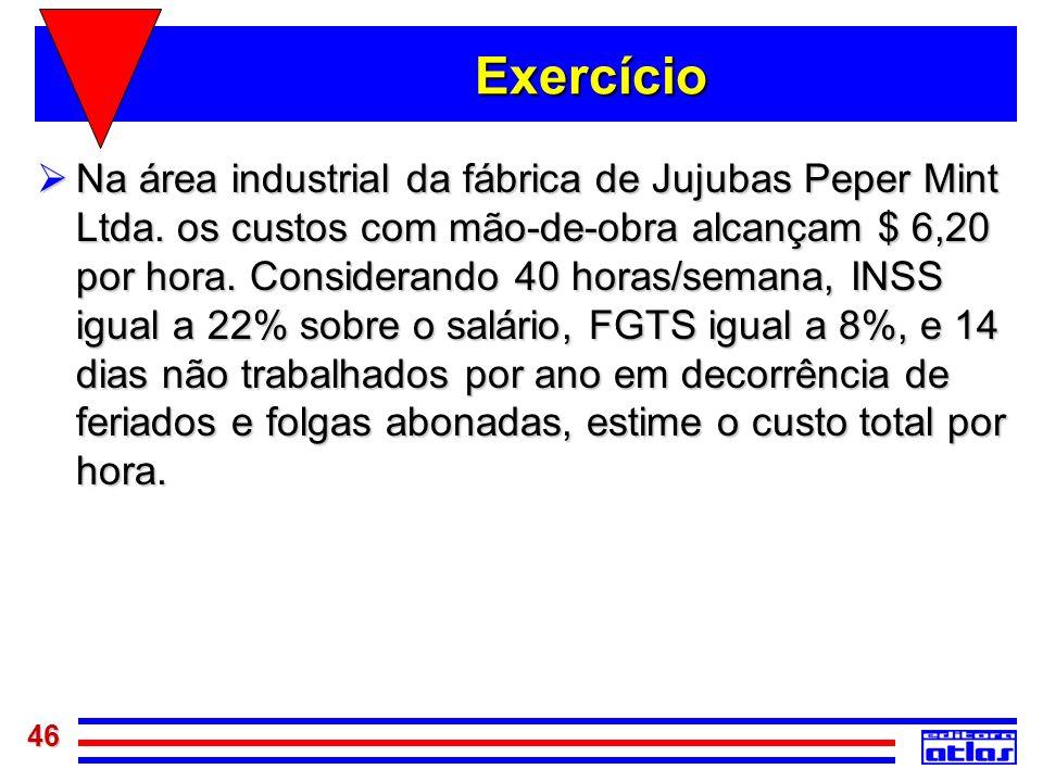 46 Exercício Na área industrial da fábrica de Jujubas Peper Mint Ltda. os custos com mão-de-obra alcançam $ 6,20 por hora. Considerando 40 horas/seman