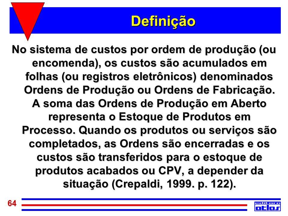 64 Definição No sistema de custos por ordem de produção (ou encomenda), os custos são acumulados em folhas (ou registros eletrônicos) denominados Orde
