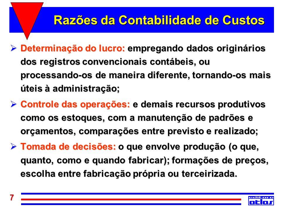 7 Razões da Contabilidade de Custos Determinação do lucro: empregando dados originários dos registros convencionais contábeis, ou processando-os de ma