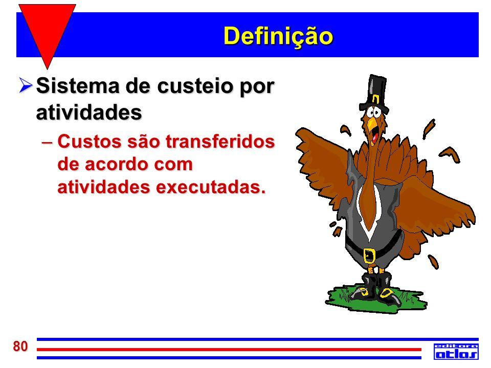 80 Definição Sistema de custeio por atividades Sistema de custeio por atividades –Custos são transferidos de acordo com atividades executadas.