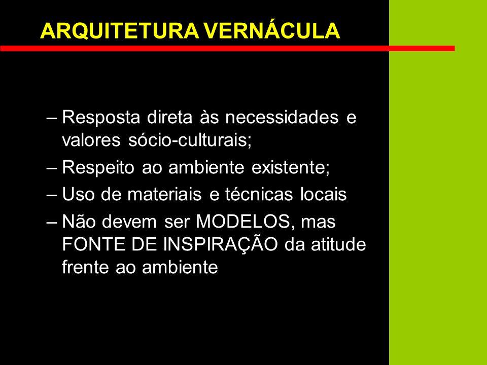 ARQUITETURA VERNÁCULA –Resposta direta às necessidades e valores sócio-culturais; –Respeito ao ambiente existente; –Uso de materiais e técnicas locais