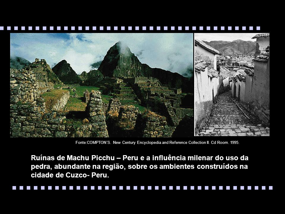 Ruínas de Machu Picchu – Peru e a influência milenar do uso da pedra, abundante na região, sobre os ambientes construídos na cidade de Cuzco- Peru. Fo