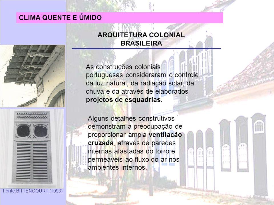 Fonte:BITTENCOURT (1993) As construções coloniais portuguesas consideraram o controle da luz natural, da radiação solar, da chuva e da através de elab
