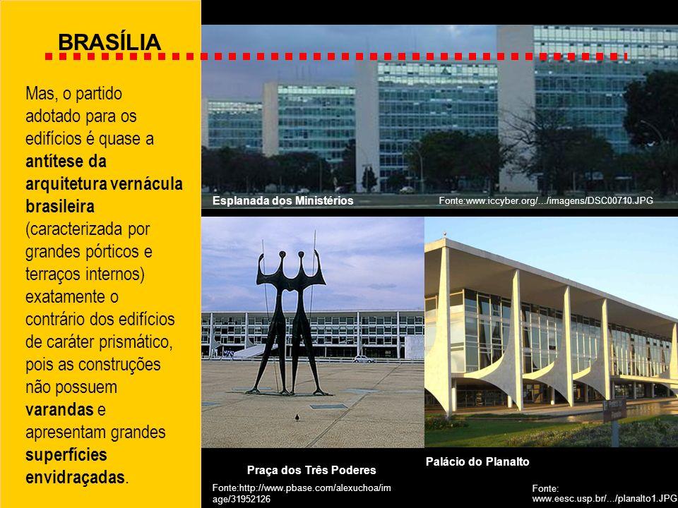 BRASÍLIA Mas, o partido adotado para os edifícios é quase a antítese da arquitetura vernácula brasileira (caracterizada por grandes pórticos e terraço