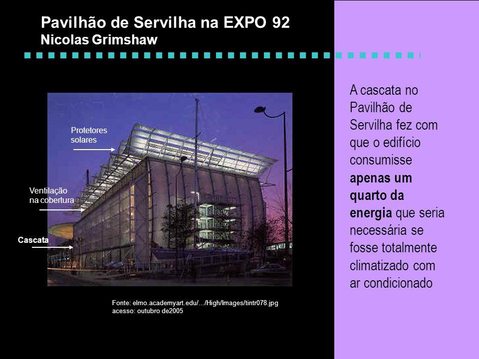 Pavilhão de Servilha na EXPO 92 Nicolas Grimshaw Cascata Ventilação na cobertura Protetores solares A cascata no Pavilhão de Servilha fez com que o ed