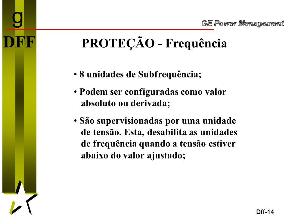 14 DFF PROTEÇÃO - Frequência Dff-14 8 unidades de Subfrequência; Podem ser configuradas como valor absoluto ou derivada; São supervisionadas por uma u