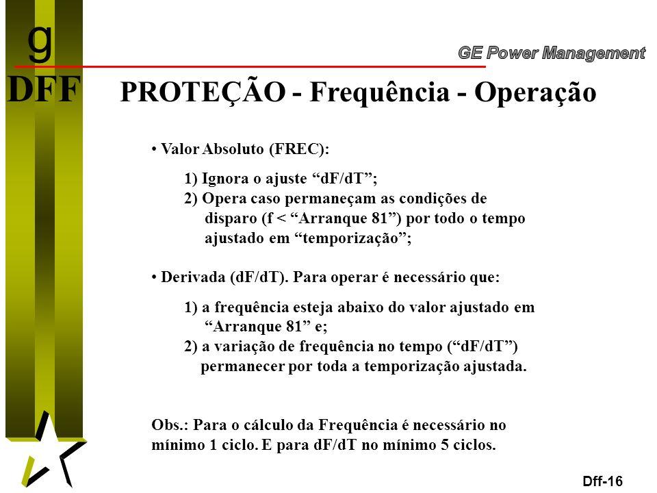16 DFF PROTEÇÃO - Frequência - Operação Dff-16 Valor Absoluto (FREC): 1) Ignora o ajuste dF/dT; 2) Opera caso permaneçam as condições de disparo (f <