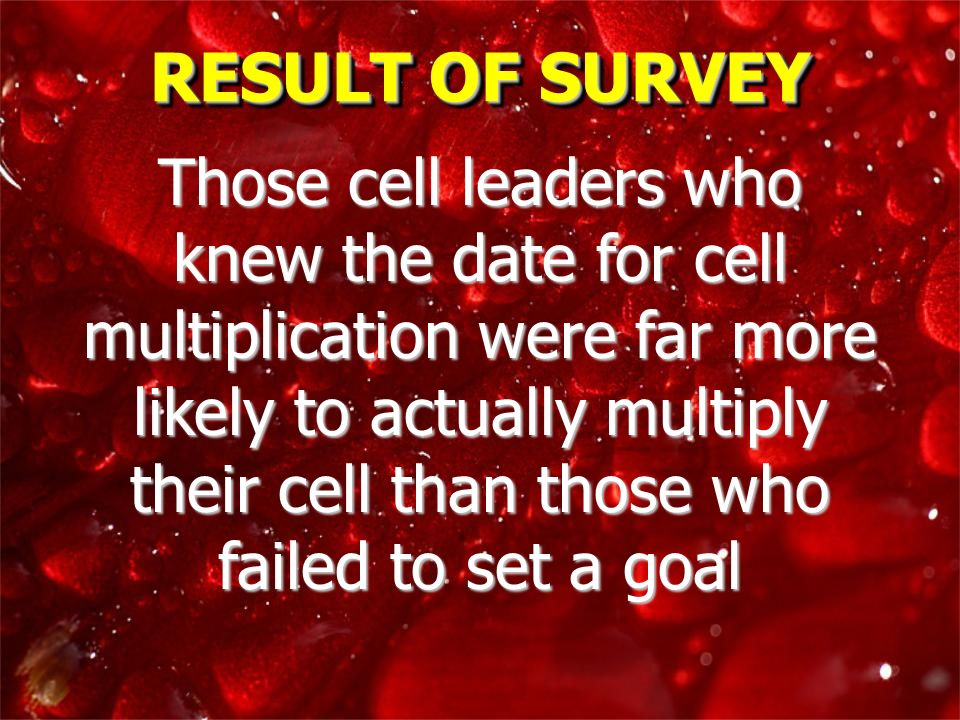 RESULT OF SURVEY Those cell leaders who knew the date for cell multiplication were far more likely to actually multiply their cell than those who fail