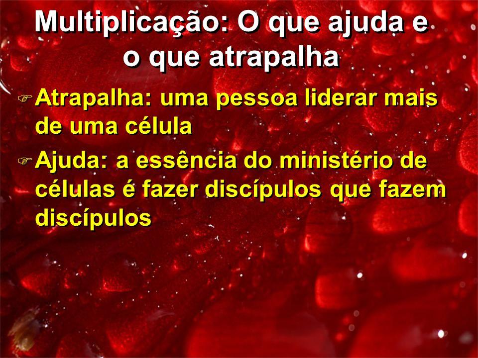 F Atrapalha: uma pessoa liderar mais de uma célula F Ajuda: a essência do ministério de células é fazer discípulos que fazem discípulos F Atrapalha: u