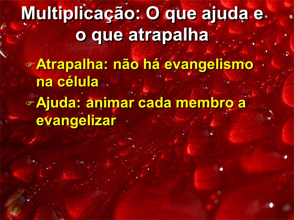 F Atrapalha: não há evangelismo na célula F Ajuda: animar cada membro a evangelizar F Atrapalha: não há evangelismo na célula F Ajuda: animar cada mem