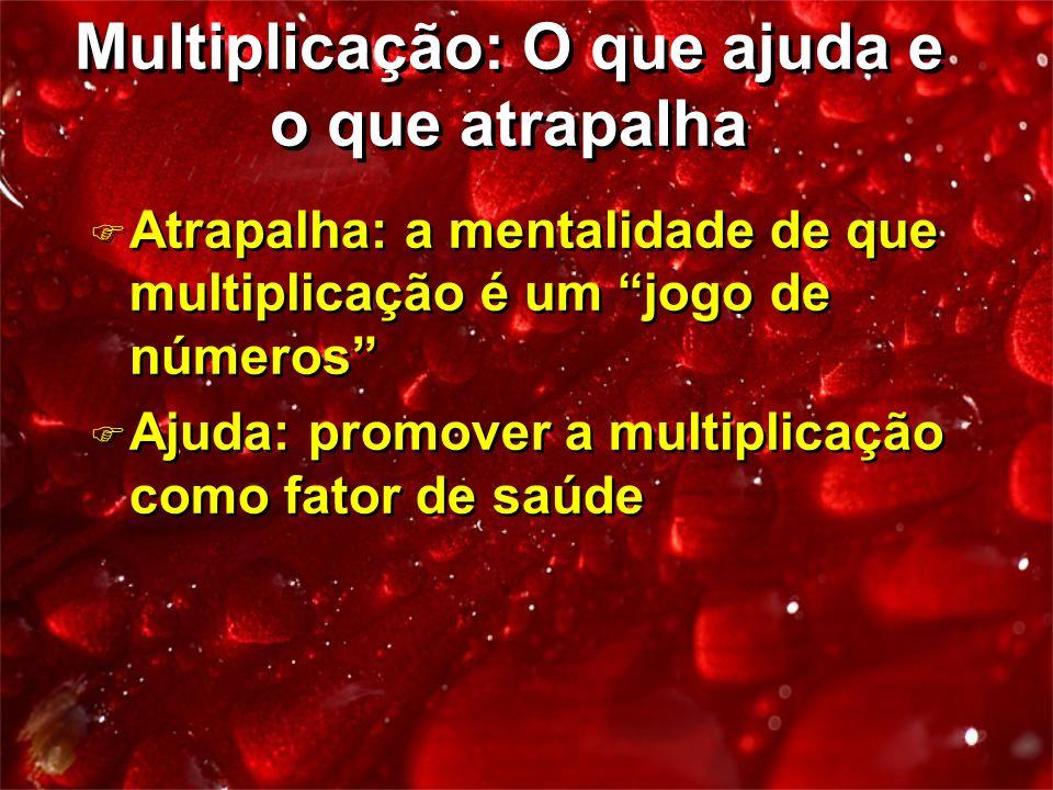 F Atrapalha: a mentalidade de que multiplicação é um jogo de números F Ajuda: promover a multiplicação como fator de saúde F Atrapalha: a mentalidade