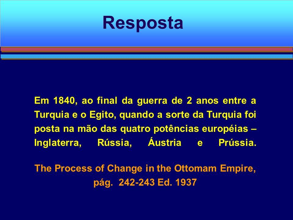 Em 1840, ao final da guerra de 2 anos entre a Turquia e o Egito, quando a sorte da Turquia foi posta na mão das quatro potências européias – Inglaterr