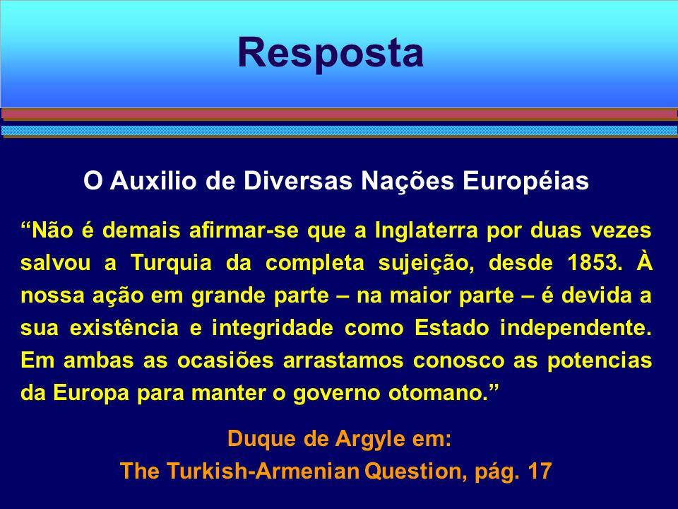 O Auxilio de Diversas Nações Européias Não é demais afirmar-se que a Inglaterra por duas vezes salvou a Turquia da completa sujeição, desde 1853. À no