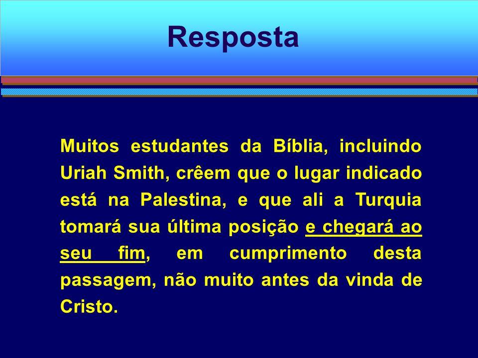 Muitos estudantes da Bíblia, incluindo Uriah Smith, crêem que o lugar indicado está na Palestina, e que ali a Turquia tomará sua última posição e cheg
