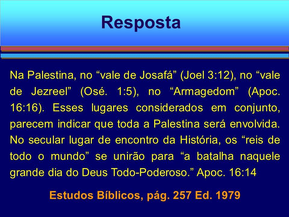Na Palestina, no vale de Josafá (Joel 3:12), no vale de Jezreel (Osé. 1:5), no Armagedom (Apoc. 16:16). Esses lugares considerados em conjunto, parece