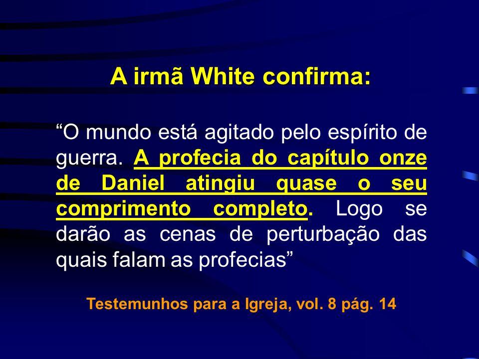 A irmã White confirma: O mundo está agitado pelo espírito de guerra. A profecia do capítulo onze de Daniel atingiu quase o seu comprimento completo. L