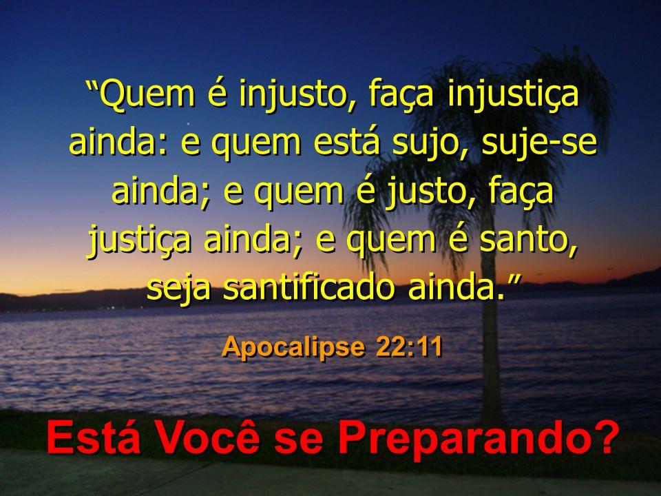 Quem é injusto, faça injustiça ainda: e quem está sujo, suje-se ainda; e quem é justo, faça justiça ainda; e quem é santo, seja santificado ainda. Apo