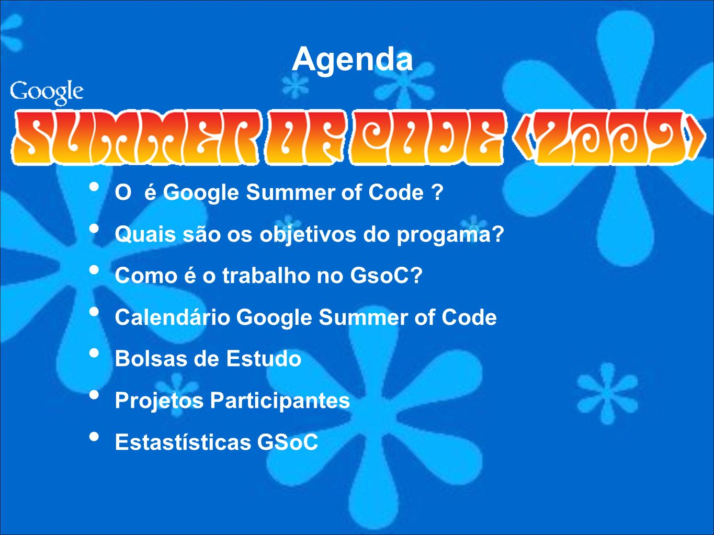 O é Google Summer of Code ? Quais são os objetivos do progama? Como é o trabalho no GsoC? Calendário Google Summer of Code Bolsas de Estudo Projetos P