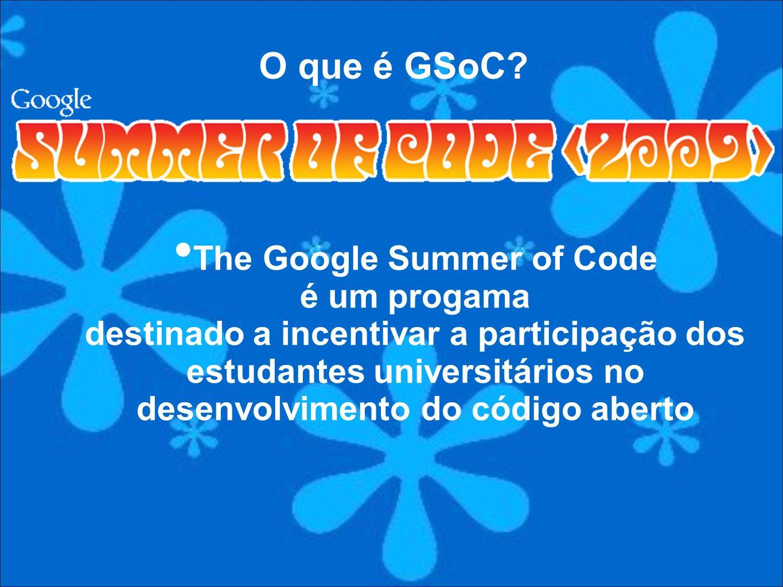The Google Summer of Code é um progama destinado a incentivar a participação dos estudantes universitários no desenvolvimento do código aberto O que é GSoC?