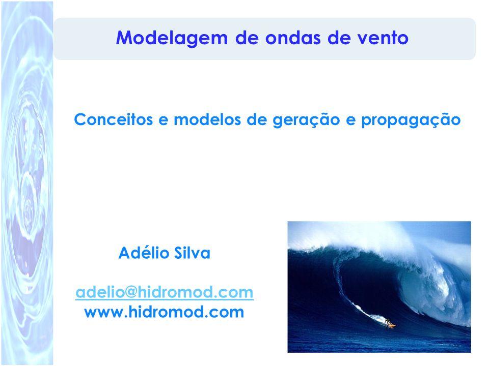 A Física do Surf1 Modelagem de ondas de vento Conceitos e modelos de geração e propagação Adélio Silva adelio@hidromod.com www.hidromod.com