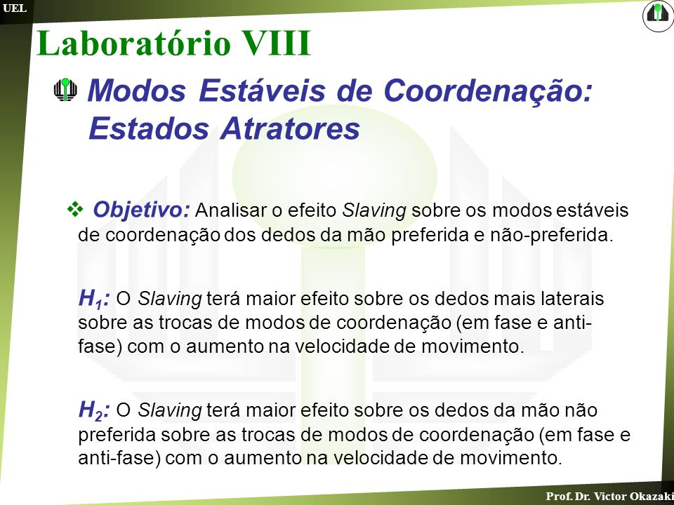Prof. Dr. Victor Okazaki UEL Laboratório VIII Modos Estáveis de Coordenação: Estados Atratores Objetivo: Analisar o efeito Slaving sobre os modos está