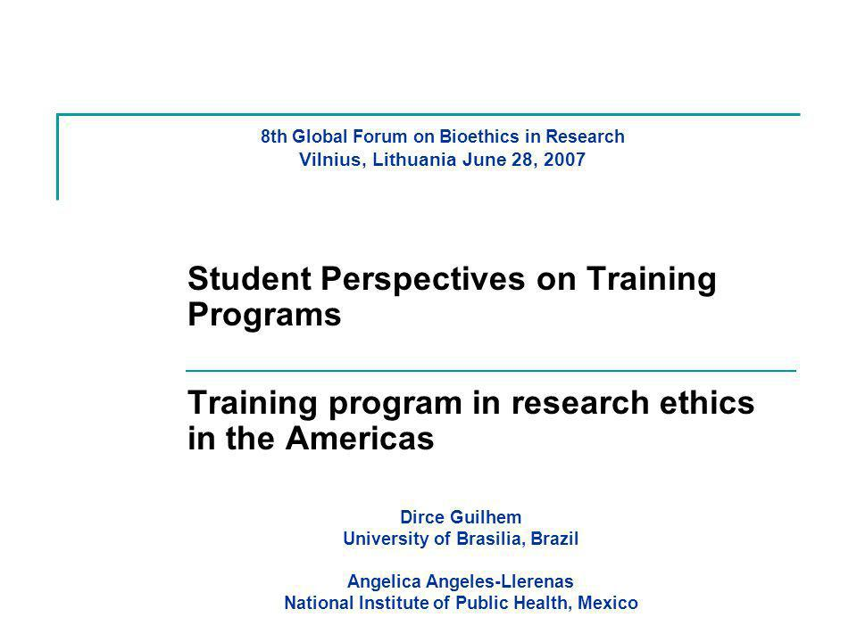 8th Global Forum on Bioethics in Research Vilnius, Lithuania June 28, 2007 Student Perspectives on Training Programs Training program in research ethi
