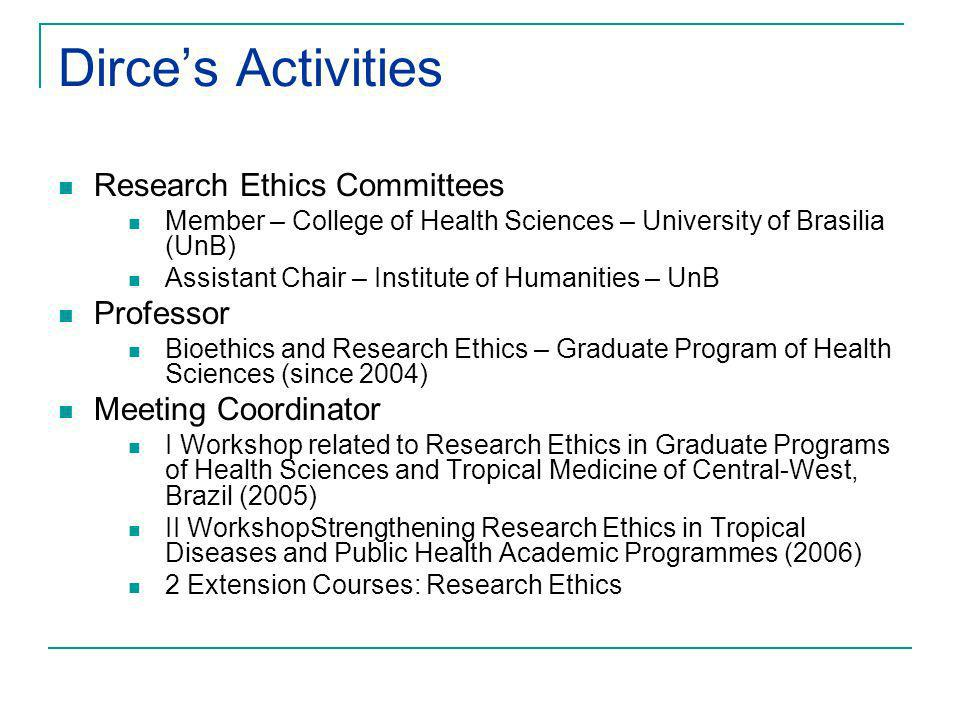 Dirces Activities Research Ethics Committees Member – College of Health Sciences – University of Brasilia (UnB) Assistant Chair – Institute of Humanit