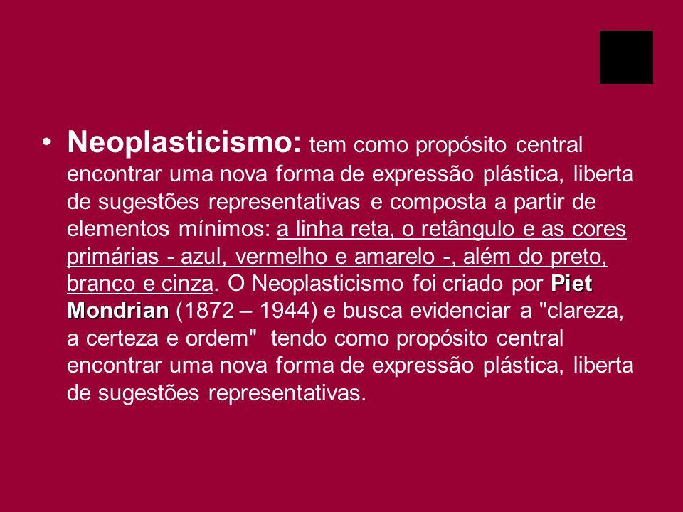 Piet MondrianNeoplasticismo: tem como propósito central encontrar uma nova forma de expressão plástica, liberta de sugestões representativas e compost