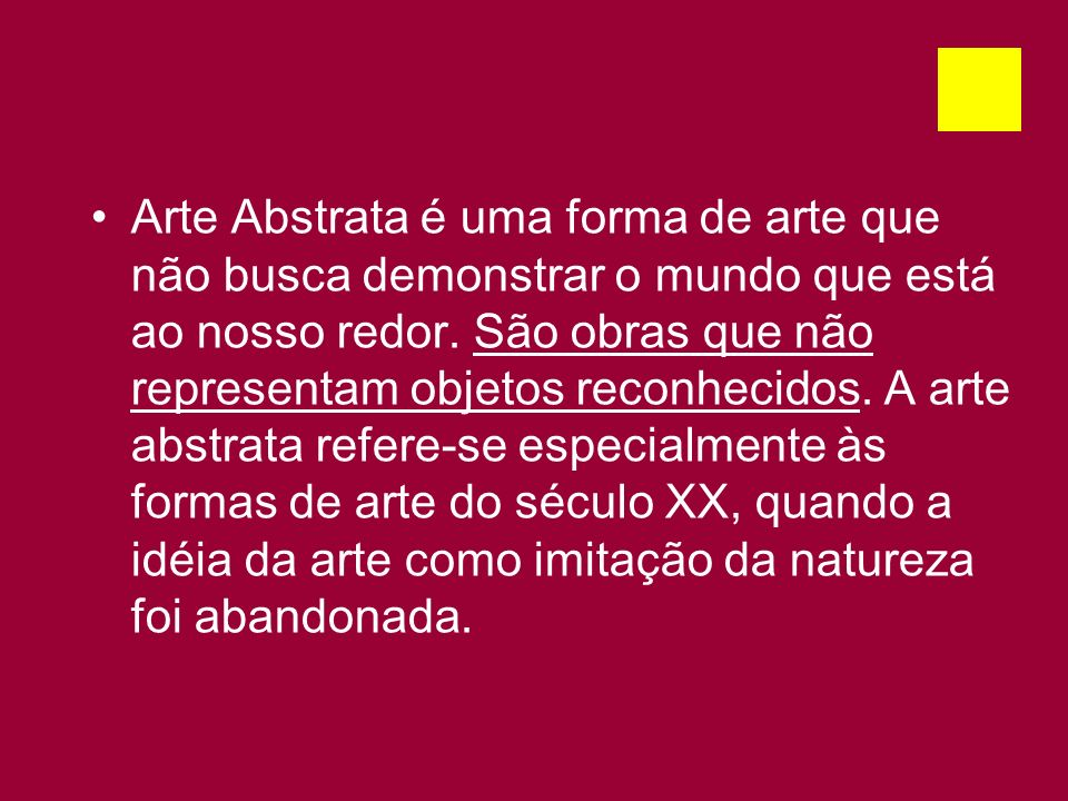 Arte Abstrata é uma forma de arte que não busca demonstrar o mundo que está ao nosso redor. São obras que não representam objetos reconhecidos. A arte