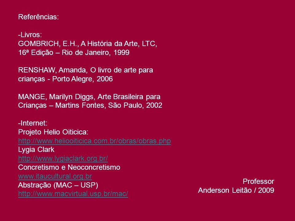 Referências: -Livros: GOMBRICH, E.H., A História da Arte, LTC, 16ª Edição – Rio de Janeiro, 1999 RENSHAW, Amanda, O livro de arte para crianças - Port