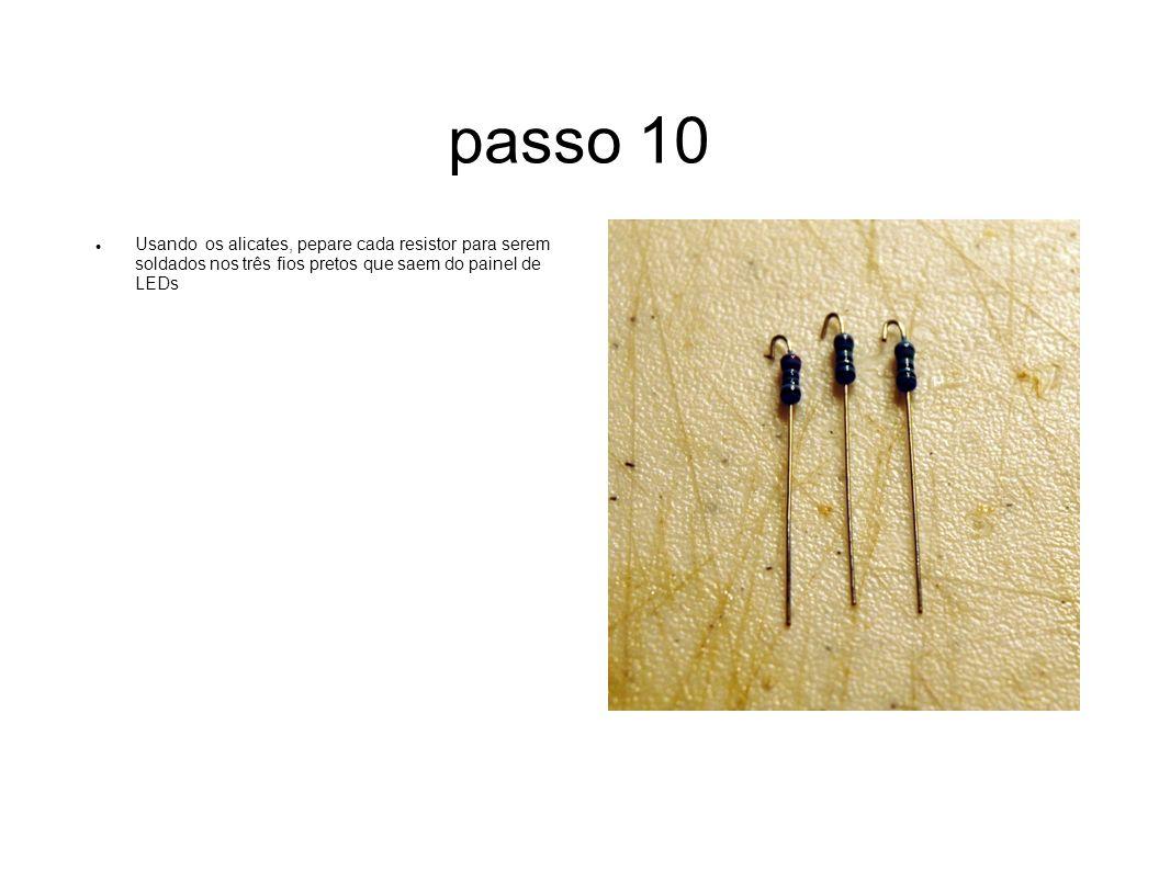 passo 10 Usando os alicates, pepare cada resistor para serem soldados nos três fios pretos que saem do painel de LEDs