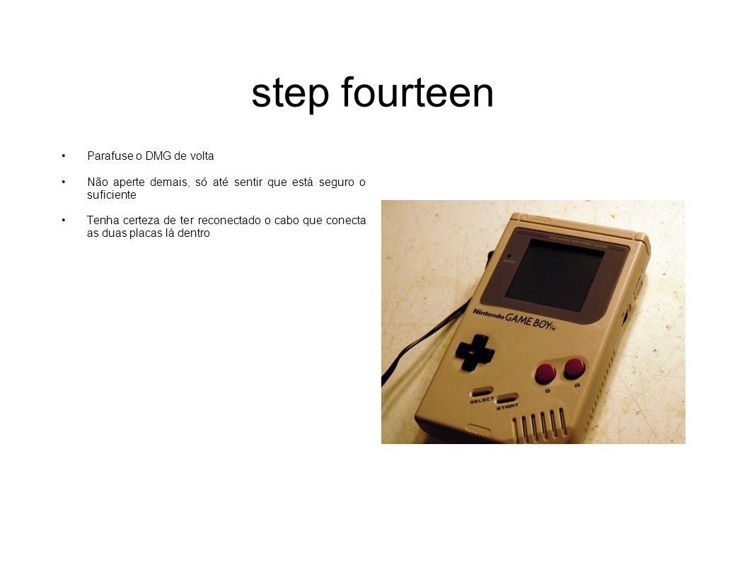 step fourteen Parafuse o DMG de volta Não aperte demais, só até sentir que está seguro o suficiente Tenha certeza de ter reconectado o cabo que conect