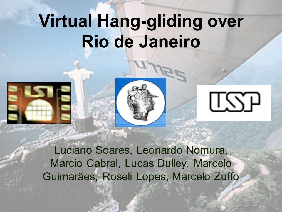 Virtual Hang-gliding over Rio de Janeiro Luciano Soares, Leonardo Nomura, Marcio Cabral, Lucas Dulley, Marcelo Guimarães, Roseli Lopes, Marcelo Zuffo