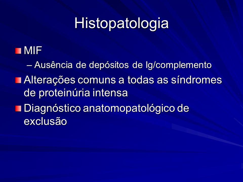 Histopatologia MIF –Ausência de depósitos de Ig/complemento Alterações comuns a todas as síndromes de proteinúria intensa Diagnóstico anatomopatológic
