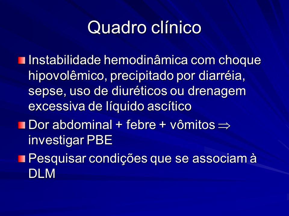 Quadro clínico Instabilidade hemodinâmica com choque hipovolêmico, precipitado por diarréia, sepse, uso de diuréticos ou drenagem excessiva de líquido