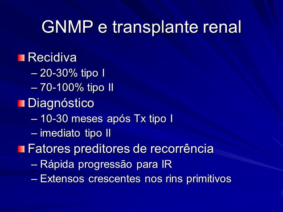 GNMP e transplante renal Recidiva –20-30% tipo I –70-100% tipo II Diagnóstico –10-30 meses após Tx tipo I –imediato tipo II Fatores preditores de reco
