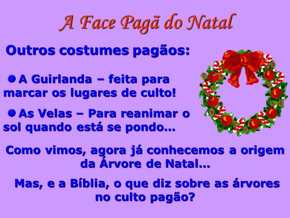 A Face Pagã do Natal Outros costumes pagãos: A Guirlanda – feita para marcar os lugares de culto! A Guirlanda – feita para marcar os lugares de culto!