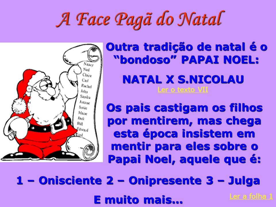 A Face Pagã do Natal Outra tradição de natal é o bondoso PAPAI NOEL: NATAL X S.NICOLAU NATAL X S.NICOLAU Ler o texto VII Ler o texto VII Os pais casti