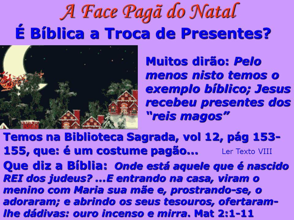 A Face Pagã do Natal É Bíblica a Troca de Presentes? Muitos dirão: Pelo menos nisto temos o exemplo bíblico; Jesus recebeu presentes dos reis magos Te