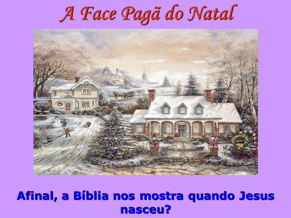 A Face Pagã do Natal Afinal, a Bíblia nos mostra quando Jesus nasceu?