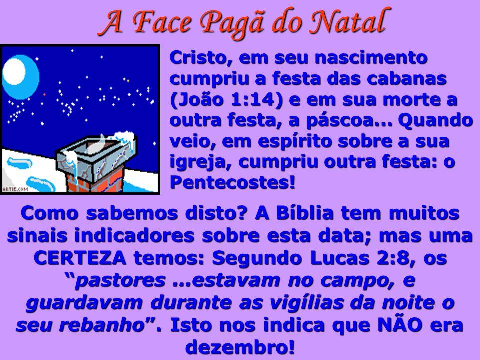 A Face Pagã do Natal Cristo, em seu nascimento cumpriu a festa das cabanas (João 1:14) e em sua morte a outra festa, a páscoa... Quando veio, em espír
