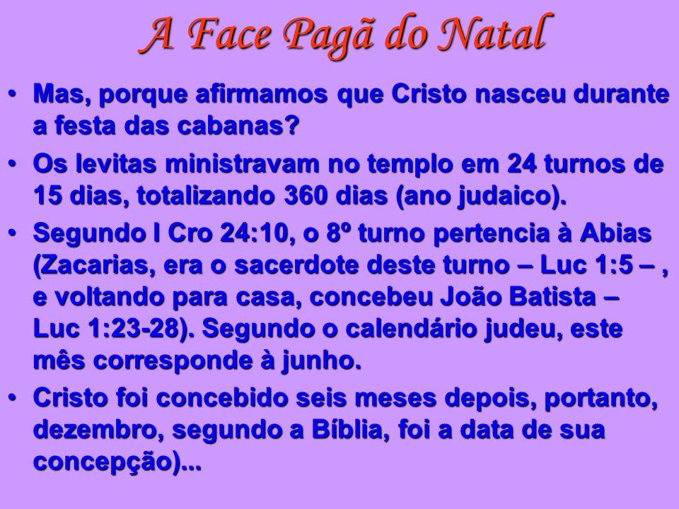 A Face Pagã do Natal Mas, porque afirmamos que Cristo nasceu durante a festa das cabanas?Mas, porque afirmamos que Cristo nasceu durante a festa das c