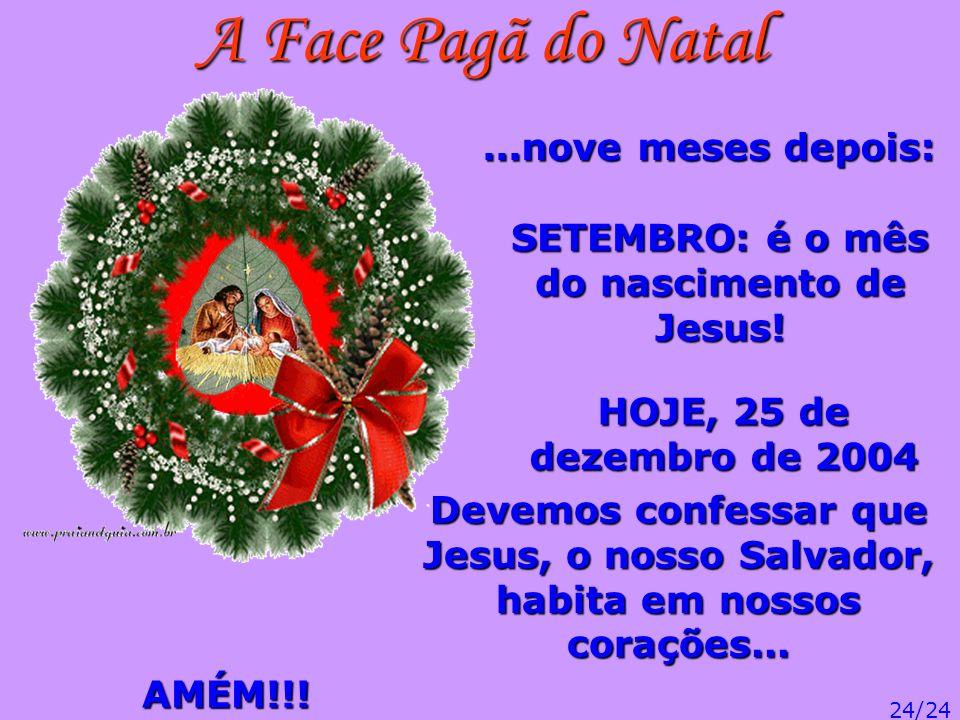 A Face Pagã do Natal...nove meses depois: SETEMBRO: é o mês do nascimento de Jesus! HOJE, 25 de dezembro de 2004 Devemos confessar que Jesus, o nosso