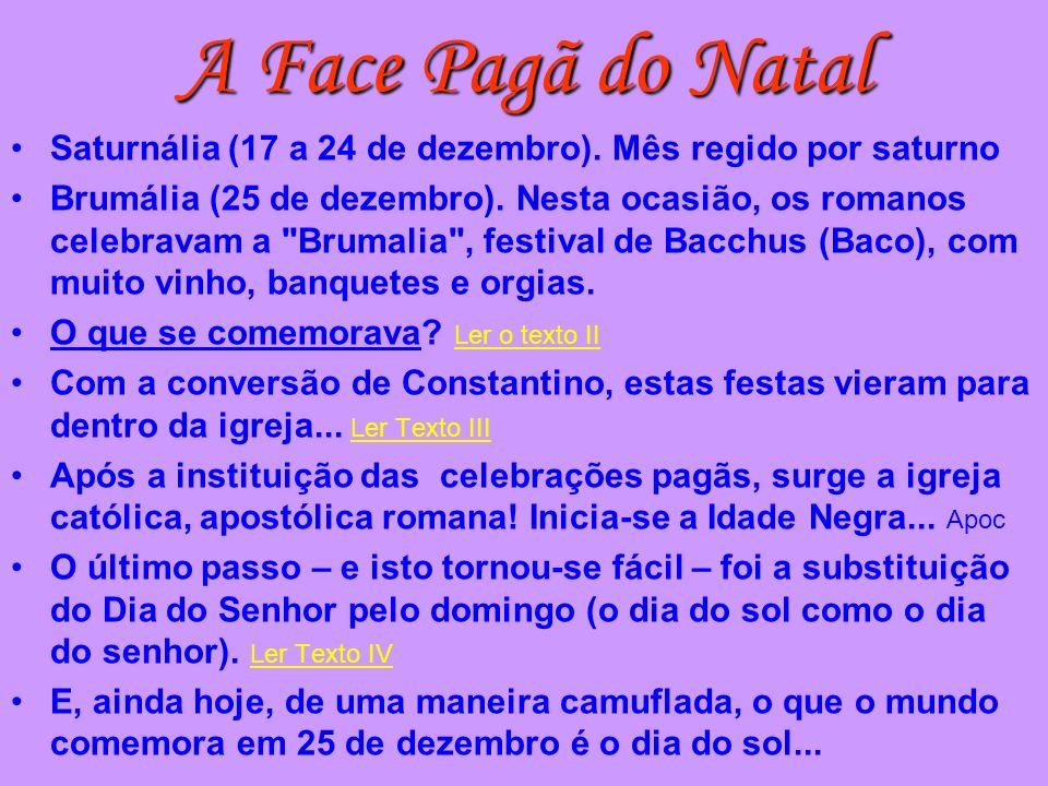 A Face Pagã do Natal Saturnália (17 a 24 de dezembro). Mês regido por saturno Brumália (25 de dezembro). Nesta ocasião, os romanos celebravam a