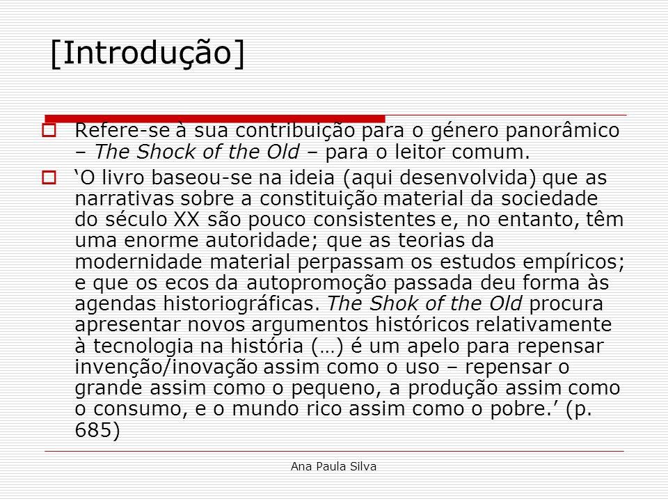 Ana Paula Silva [Introdução] Refere-se à sua contribuição para o género panorâmico – The Shock of the Old – para o leitor comum. O livro baseou-se na