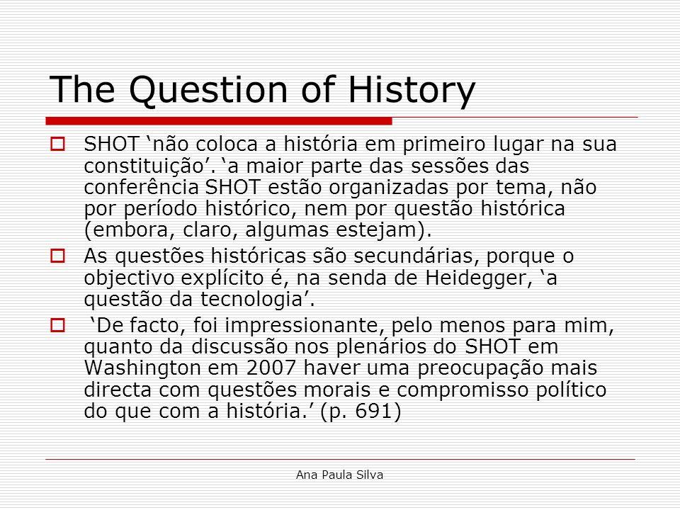 Ana Paula Silva The Question of History SHOT não coloca a história em primeiro lugar na sua constituição. a maior parte das sessões das conferência SH