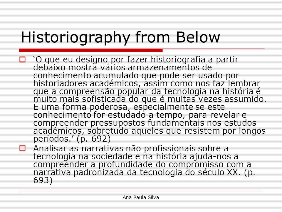 Ana Paula Silva Historiography from Below O que eu designo por fazer historiografia a partir debaixo mostra vários armazenamentos de conhecimento acum