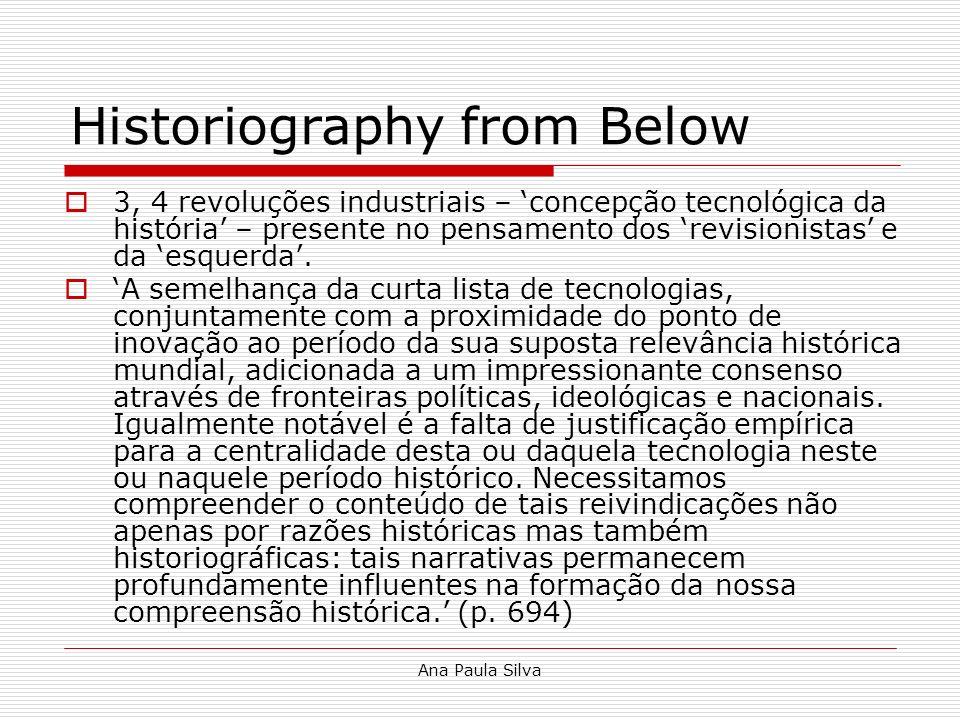 Ana Paula Silva Historiography from Below 3, 4 revoluções industriais – concepção tecnológica da história – presente no pensamento dos revisionistas e