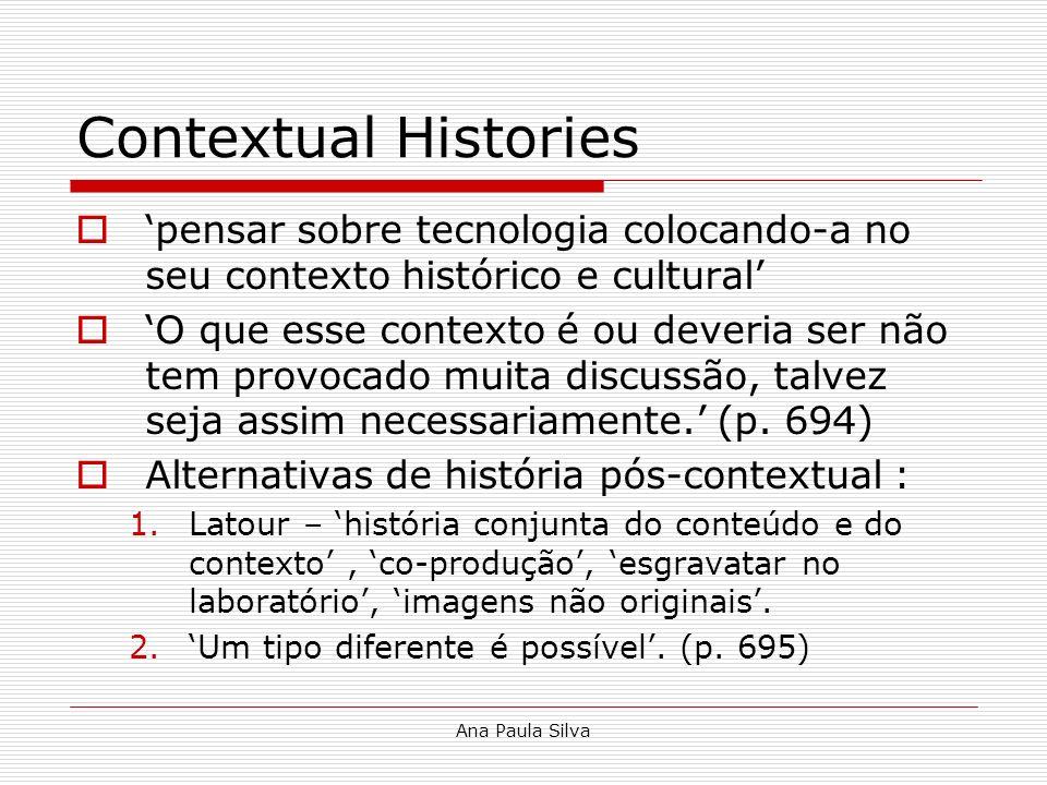 Ana Paula Silva Contextual Histories pensar sobre tecnologia colocando-a no seu contexto histórico e cultural O que esse contexto é ou deveria ser não